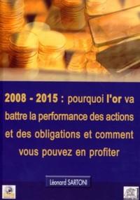 2008-2015 : Pourquoi l'Or Va Battre la Performance des Actions et des Obligations et Comment Vous Po