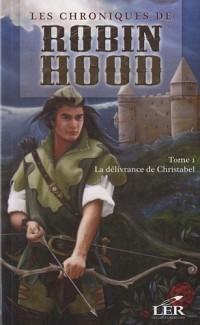 Les chroniques de Robin Hood, Tome 1 : La délivrance de Christabel