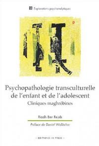 Psychopathologie transculturelle de l'enfant et de l'adolescent : Cliniques maghrébines
