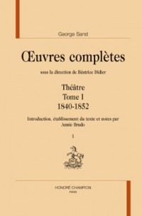 OEuvres complètes sous la direction de Béatrice Didier. Théâtre. Tome I. 1840-1852. (2 volumes)
