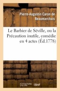 Le Barbier de Séville, Ou la Precaution Inutile, Sur le Theatre de la Comedie-Française (ed 1778)
