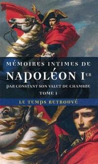 Mémoires intimes de Napoléon 1ᵉʳ par Constant, son valet de chambre (Tome 1)