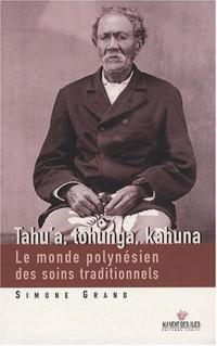 Tahua'a, tohunga, kahuna : Le monde polynésien des soins traditionnels