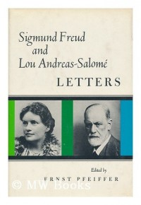Sigmund Freud and Lou Andreas-Salome; letters. Edited by Ernst Pfeiffer. Translated by William and Elaine Robson-Scott