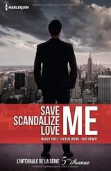 Save Me - Scandalize Me - Love Me: L'intégrale de la série 5e Avenue [Poche]