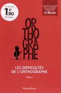 Les difficultés de l'orthographe : Volume 1