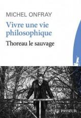 Vivre une vie philosophique - Thoreau le sauvage
