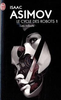 Le cycle des robots, Tome 1 : Les robots