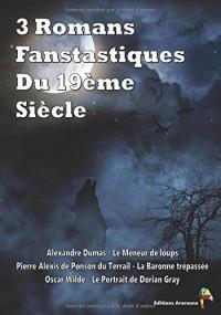 3 Romans Fantastiques Du 19ème Siècle: Le Meneur de loups, La Baronne trépassée, Le Portrait de Dorian Gray