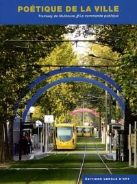 Poétique de la ville - Tramway de Mulhouse. La commande publique
