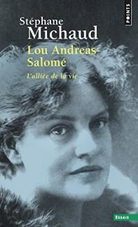 Lou Andreas-Salomé. L'alliée de la vie