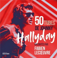 50 tubes de Johnny Hallyday racontés par Fabien Lecoeuvre
