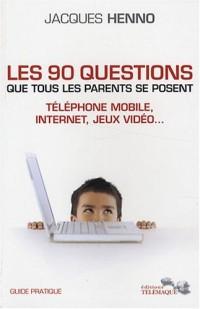 Les 90 questions que tous les parents se posent : internet, téléphone mobile, jeux vidéo...