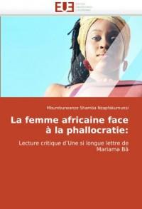 La femme africaine face à la phallocratie:: Lecture critique d'Une si longue lettre de Mariama Bâ
