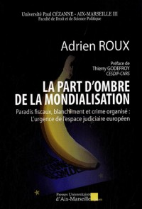 La part d'ombre de la mondialisation : Paradis fiscaux, blanchiment et crime organisé : l'urgence de l'espace judiciaire européen