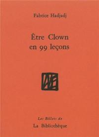 Etre clown en 99 leçons : Guide (pas très pratique), essai (raté), récit (peu romanesque)
