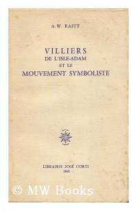 Villiers De L'isle-adam Et Le Mouvement Symboliste/villiers De L'isle-adam And The Symbolist Movement