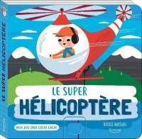 Mon joli livre cache-cache - Le super hélicoptère