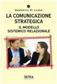 La comunicazione strategica. Il modello sistemico relazionale
