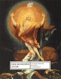 Der Isenheimer Altar : Das Meisterwerk im Musée Unterlinden