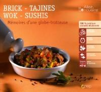 Brick-tajines-wok-sushis : Mémoires d'une globe-trotteuse