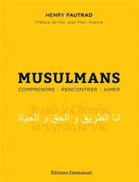 Musulmans - Comprendre Rencontrer Aimer