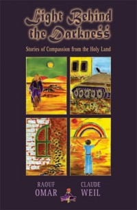 Light Behind the Darkness: Stories of Compassion from the Holy Land