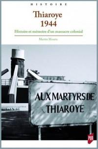 Thiaroye 1944 : Histoire et mémoire d'un massacre colonial