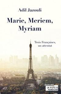 Marie, Meriem, Myriam - Trois Françaises, un attentat