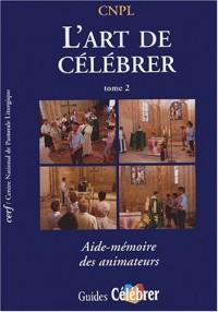 L'art de célébrer, tome 2 : Aide-mémoire des animateurs