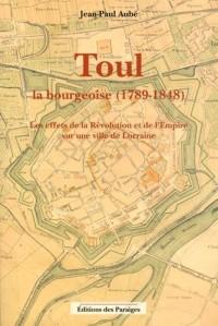 Toul la bourgeoise (1789-1848) : Les effets de la Révolution et de l'Empire sur une ville de Lorraine