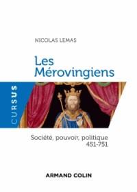 Les Mérovingiens - Société, pouvoir, politique 451-751: Société, pouvoir, politique - 451-751