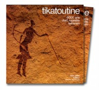 Tikatoutine. 6000 ans d'art rupestre saharien