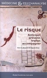 Le risque : anticiper, prévenir, traiter, accompagner : 14e Colloque de médecine et psychanalyse