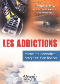 Les addictions - mieux les connaitre, reagir et s'en liberer