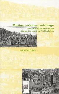 Voisins, Voisines, Voisinage : Les cultures du face-à-face à Lyon à la veille de la Révolution