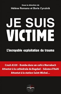 Je suis victime: L'incroyable exploitation du trauma.