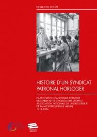 Histoire d'un syndicat patronal horloger. L'association cantonale bernoise des fabricants d'horlogerie, 1916-2006