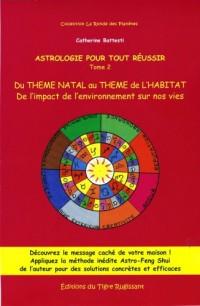 Astrologie pour tout réussir- Du thème natal au thème de l'habitat: de l'impact de l'environnement sur nos vies