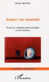 Aimez vos ennemis : Traité de communication pacifique et non-violente suivi de pas à pas vers la paix : descriptif du cours