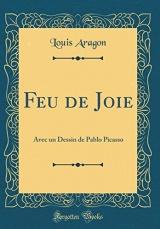 Feu de Joie: Avec Un Dessin de Pablo Picasso (Classic Reprint)