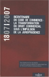 1807-2007 Bicentenaire Code Commerce: transformation droit commercial sous impulsion jurisprudence: Hors collection Dalloz
