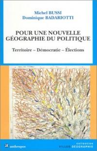 Pour une nouvelle geographie du politique : Territoire, democratie, élections.