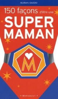 150 Façons d'être une supermaman