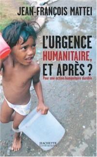 L'urgence humanitaire, et après ? : De l'urgence à l'action humanitaire durable