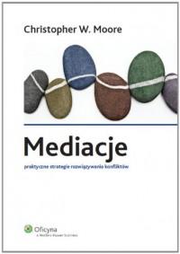 Mediacje Praktyczne strategie rozwiazywania konfliktow