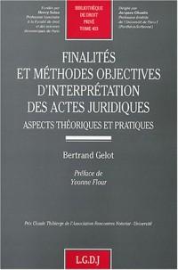 Finalités et méthodes objectives d'interprétation des actes juridiques : Aspects théoriques et pratiques