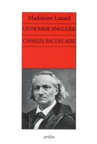 Un homme singulier Charles Baudelaire