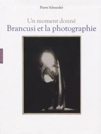 Brancusi et la photographie : Un moment donné
