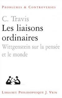 Les liaisons ordinaires. Wittgenstein sur la pensée et le monde (Leçons au Collège de France - Juin 2002)
